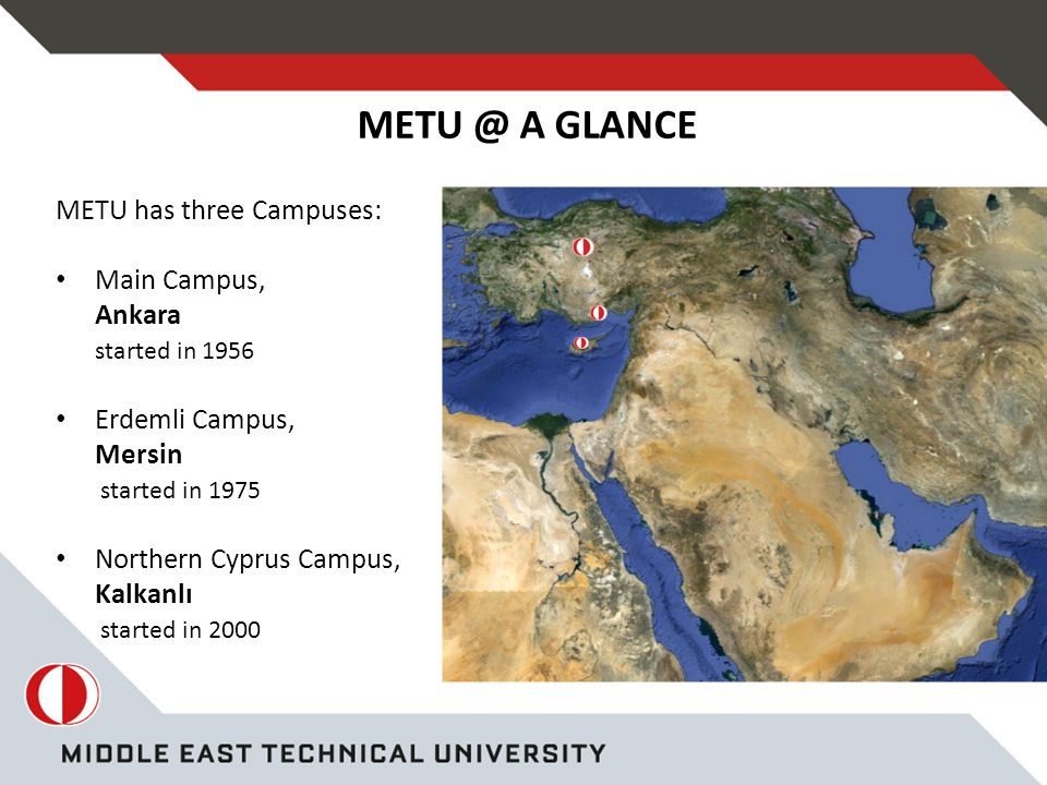 METU has three Campuses: Main Campus, Ankara started in 1956 Erdemli Campus, Mersin started in 1975 Northern Cyprus Campus, Kalkanlı started in 2000