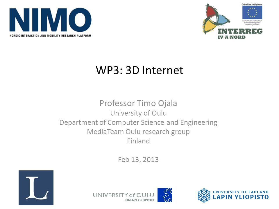 WP3: 3D Internet Professor Timo Ojala University of Oulu Department of Computer Science and Engineering MediaTeam Oulu research group Finland Feb 13, 2013