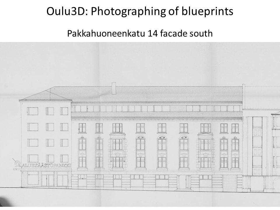 Oulu3D: Photographing of blueprints Pakkahuoneenkatu 14 facade south
