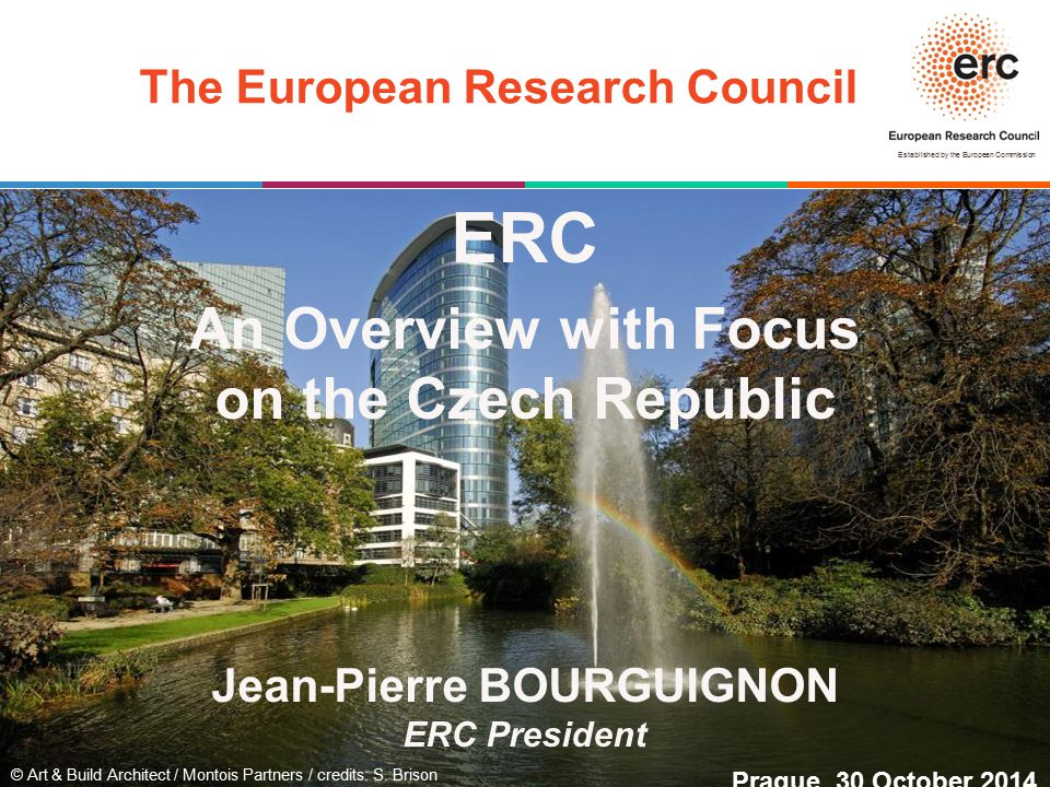Established by the European Commission © Art & Build Architect / Montois Partners / credits: S. Brison The European Research Council ERC An Overview w