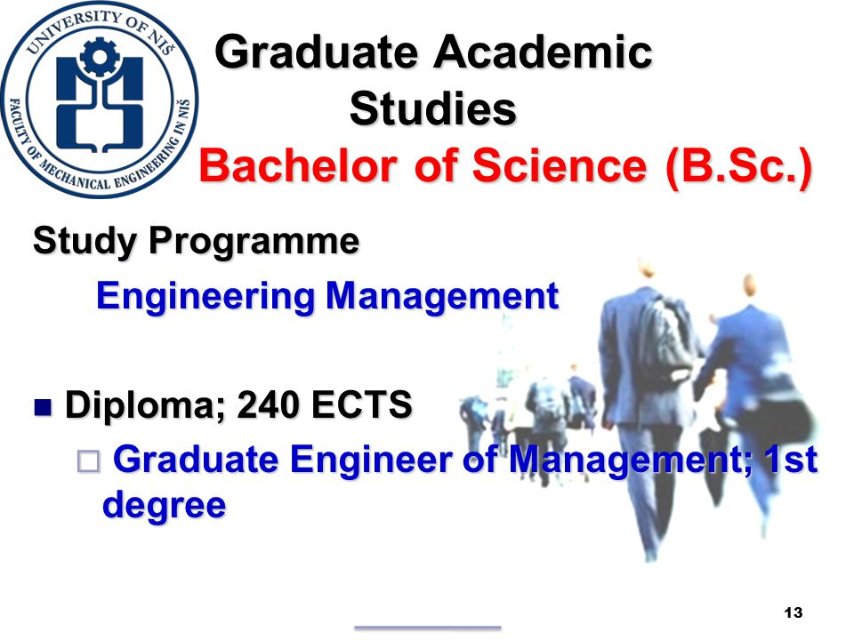 Study Programme Engineering Management Engineering Management Diploma; 240 ECTS Diploma; 240 ECTS  Graduate Engineer of Management; 1st degree 13 Graduate Academic Studies Bachelor of Science (B.Sc.)