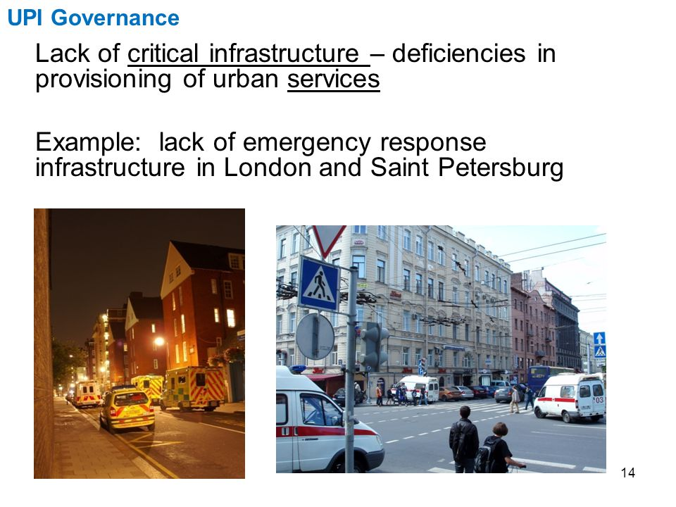 14 UPI Governance Lack of critical infrastructure – deficiencies in provisioning of urban services Example: lack of emergency response infrastructure in London and Saint Petersburg