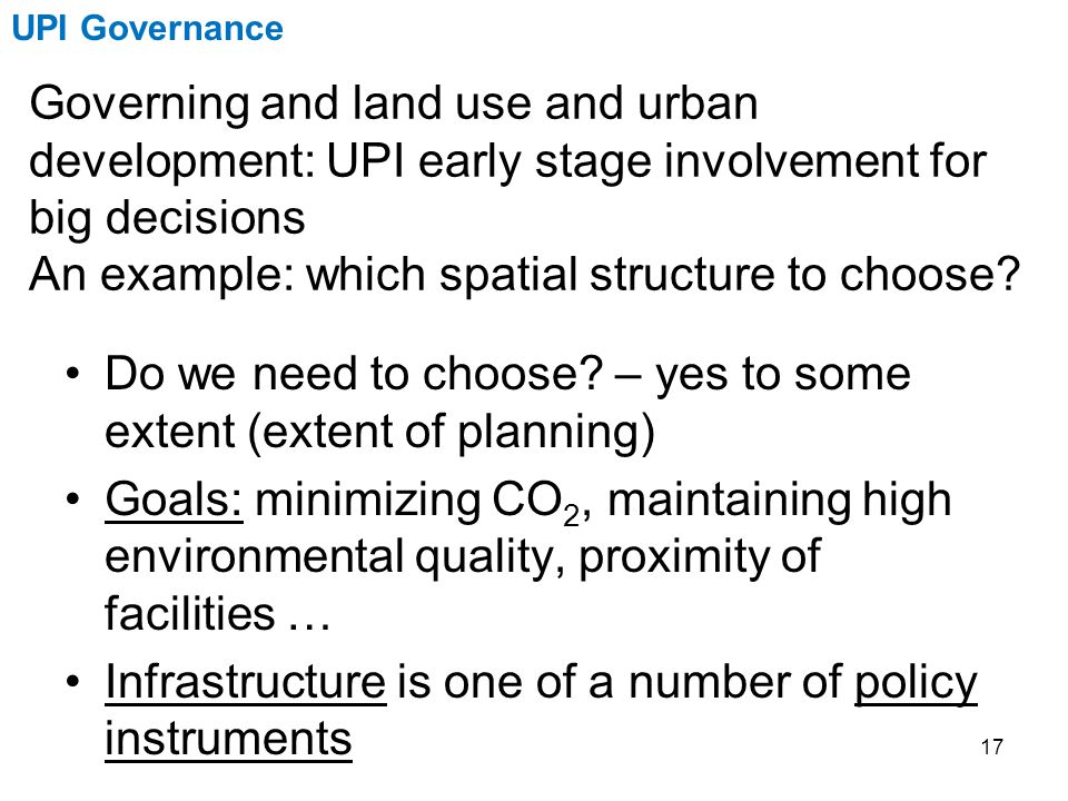 Governing and land use and urban development: UPI early stage involvement for big decisions An example: which spatial structure to choose.