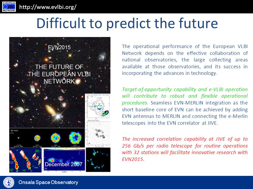 Onsala Space Observatory http://www.evlbi.org/ Difficult to predict the future The operational performance of the European VLBI Network depends on the