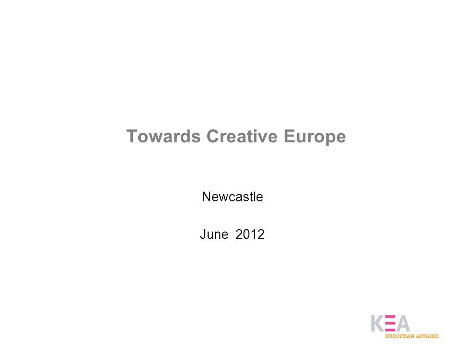 Towards Creative Europe Newcastle June 2012