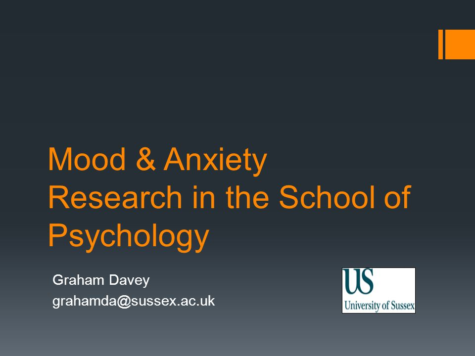 Mood & Anxiety Research in the School of Psychology Graham Davey grahamda@sussex.ac.uk