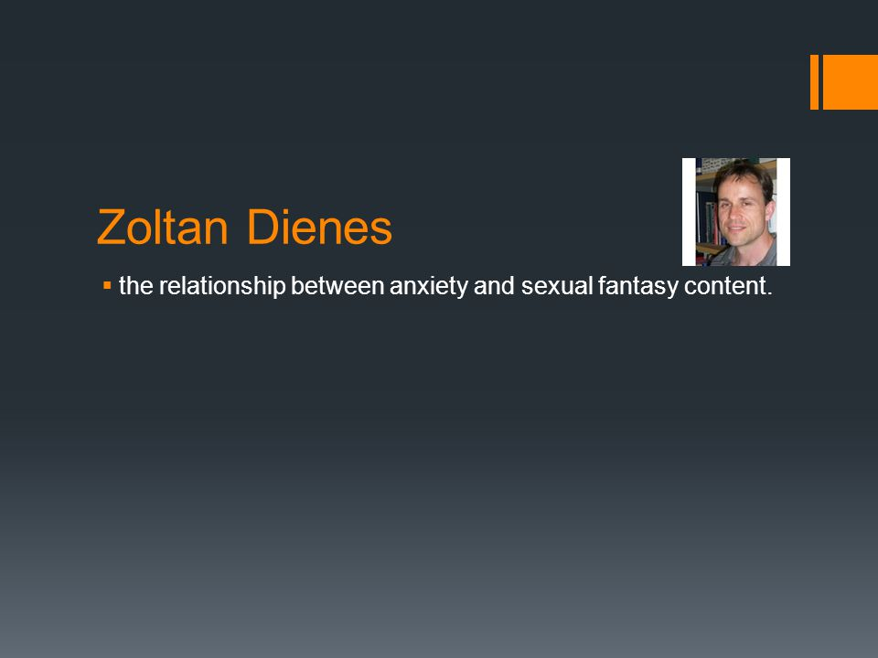 Zoltan Dienes  the relationship between anxiety and sexual fantasy content.