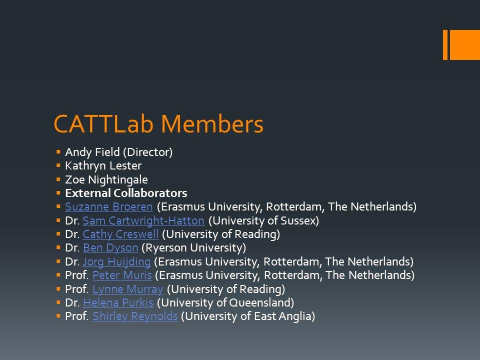 CATTLab Members  Andy Field (Director)  Kathryn Lester  Zoe Nightingale  External Collaborators  Suzanne Broeren (Erasmus University, Rotterdam, The Netherlands) Suzanne Broeren  Dr.