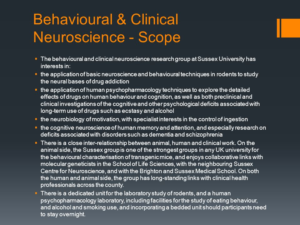 Behavioural & Clinical Neuroscience - Scope  The behavioural and clinical neuroscience research group at Sussex University has interests in:  the ap