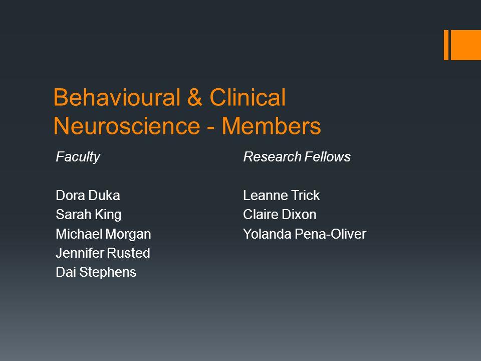 Behavioural & Clinical Neuroscience - Members Faculty Dora Duka Sarah King Michael Morgan Jennifer Rusted Dai Stephens Research Fellows Leanne Trick Claire Dixon Yolanda Pena-Oliver