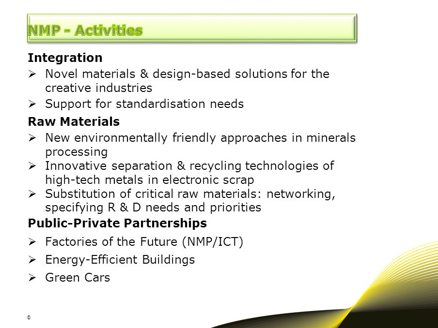 © Integration  Novel materials & design-based solutions for the creative industries  Support for standardisation needs Raw Materials  New environme