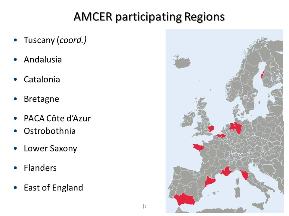 AMCER participating Regions |3|3 Tuscany (coord.) Andalusia Catalonia Bretagne PACA Côte d'Azur Ostrobothnia Lower Saxony Flanders East of England