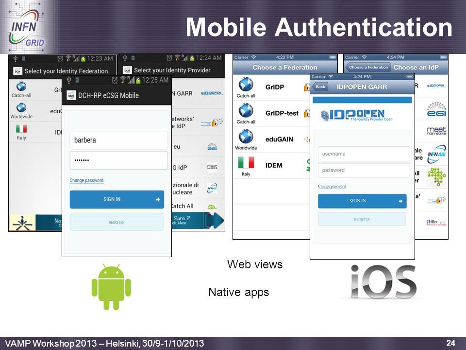 Enabling Grids for E-sciencE 24 Mobile Authentication Native apps Web views VAMP Workshop 2013 – Helsinki, 30/9-1/10/2013