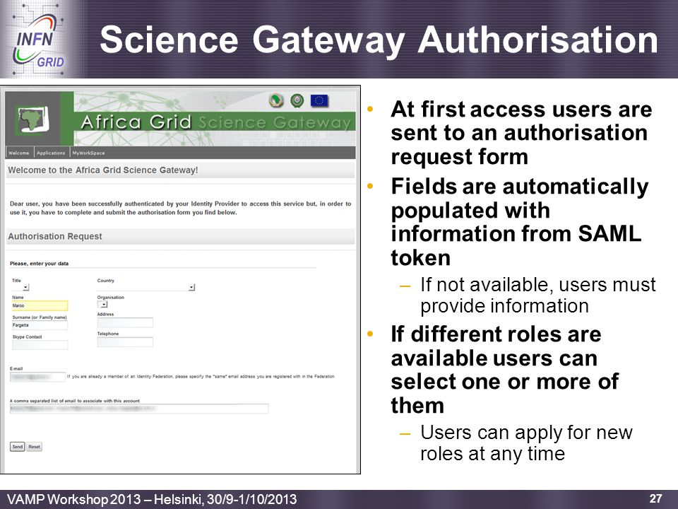Enabling Grids for E-sciencE Science Gateway Authorisation At first access users are sent to an authorisation request form Fields are automatically po