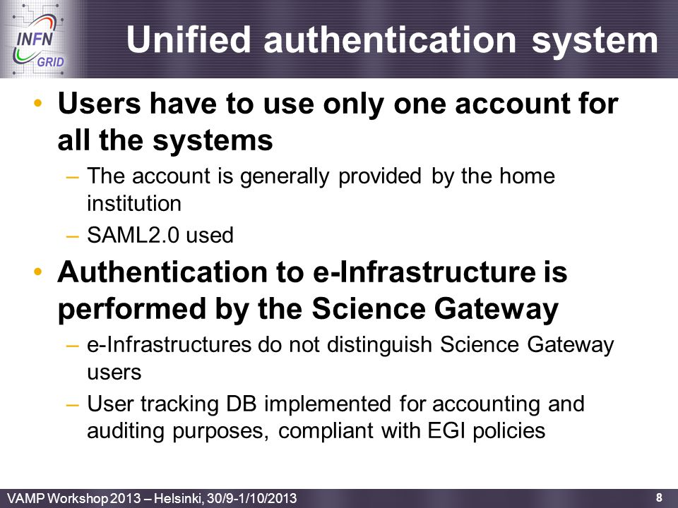 Enabling Grids for E-sciencE Unified authentication system Users have to use only one account for all the systems –The account is generally provided b