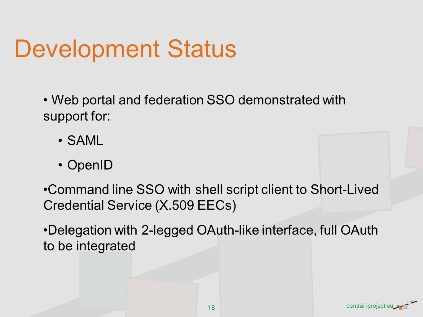 contrail-project.eu Development Status Web portal and federation SSO demonstrated with support for: SAML OpenID Command line SSO with shell script cli