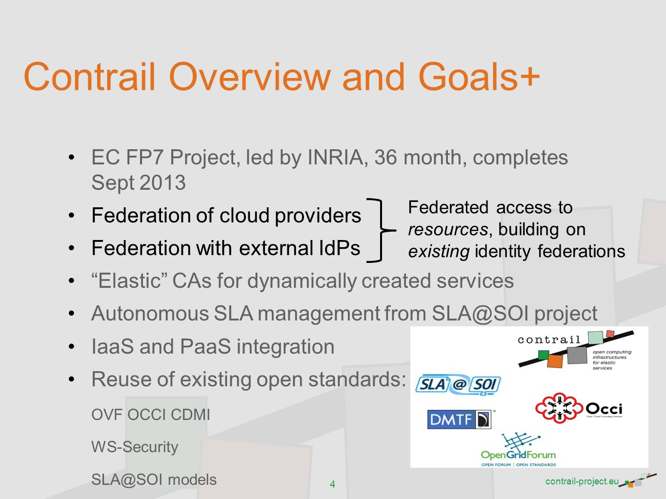 contrail-project.eu Contrail Overview and Goals+ EC FP7 Project, led by INRIA, 36 month, completes Sept 2013 Federation of cloud providers Federation