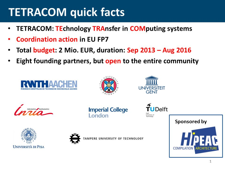 TETRACOM quick facts TETRACOM: TEchnology TRAnsfer in COMputing systems Coordination action in EU FP7 Total budget: 2 Mio.