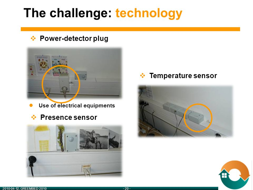 2010-04-12, GREEMBED 2010- 20 -  Power-detector plug Use of electrical equipments  Presence sensor  Temperature sensor The challenge: technology