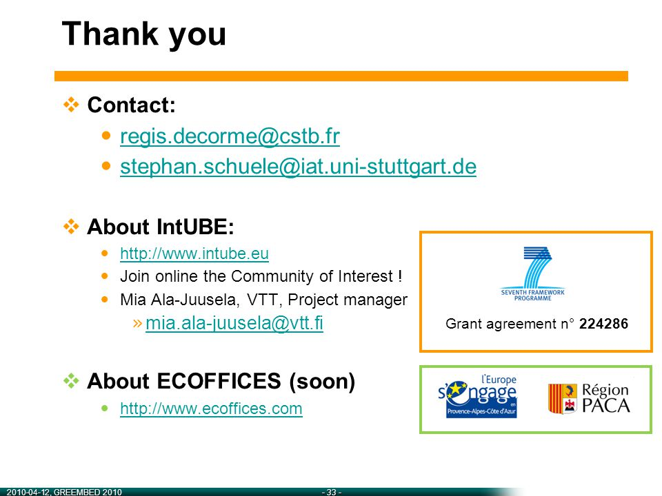 2010-04-12, GREEMBED 2010- 33 - Thank you  Contact: regis.decorme@cstb.fr stephan.schuele@iat.uni-stuttgart.de  About IntUBE: http://www.intube.eu Join online the Community of Interest .