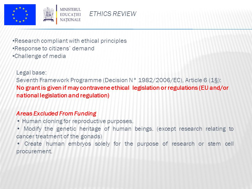 ETHICS REVIEW Legal base: Seventh Framework Programme (Decision N° 1982/2006/EC), Article 6 (1§): No grant is given if may contravene ethical legislat