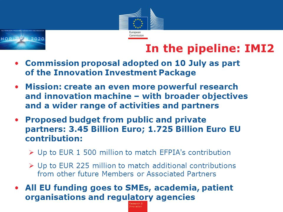 Research & Innovation In the pipeline: IMI2 Commission proposal adopted on 10 July as part of the Innovation Investment Package Mission: create an eve