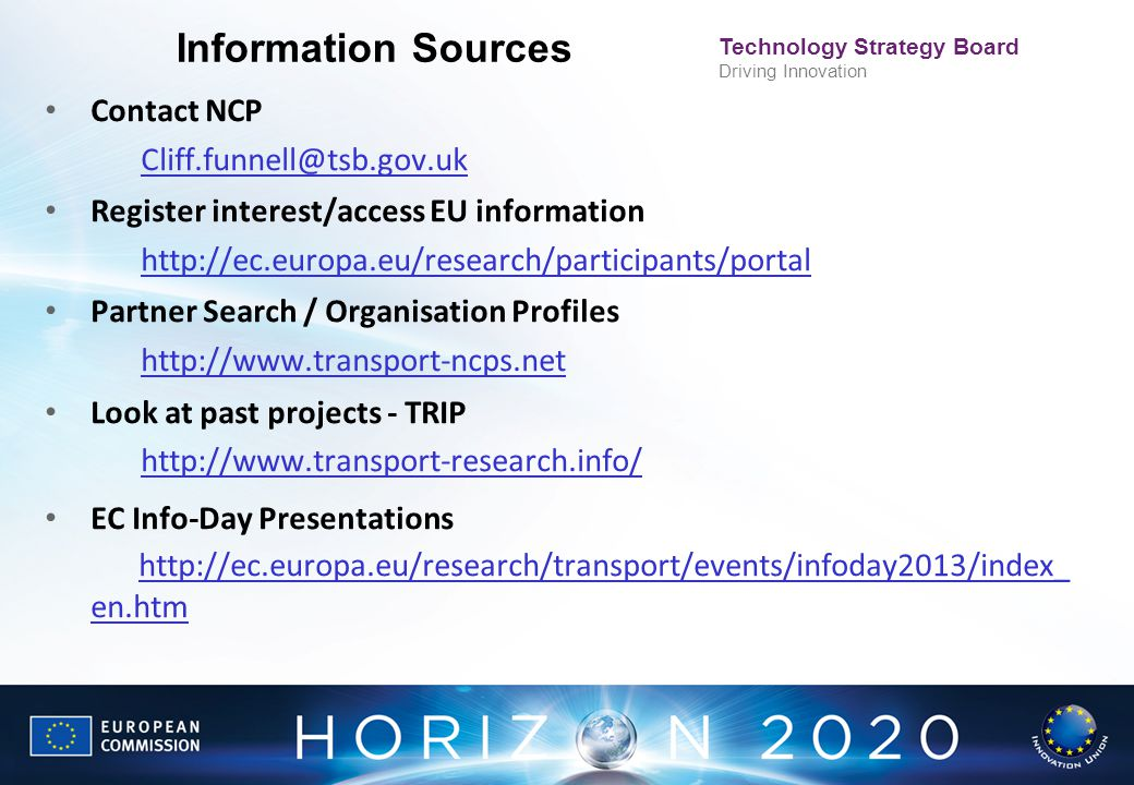 Technology Strategy Board Driving Innovation Information Sources Contact NCP Cliff.funnell@tsb.gov.uk Register interest/access EU information http://e