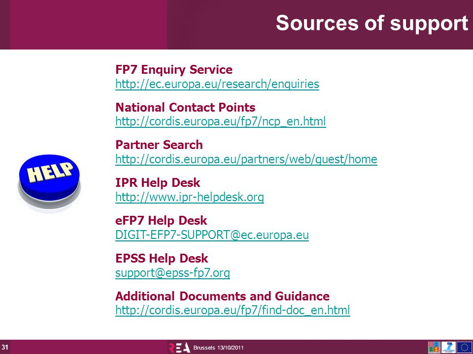 13/10/2011 Brussels 31 FP7 Enquiry Service   National Contact Points   Partner Search   IPR Help Desk   eFP7 Help Desk EPSS Help Desk Additional Documents and Guidance   Sources of support