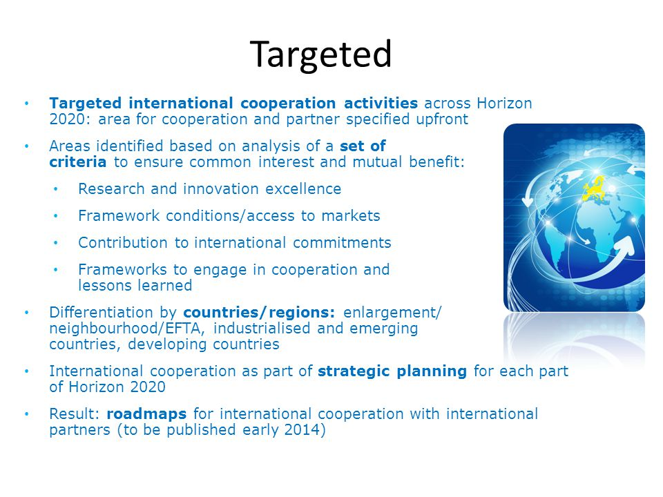 Targeted Targeted international cooperation activities across Horizon 2020: area for cooperation and partner specified upfront Areas identified based