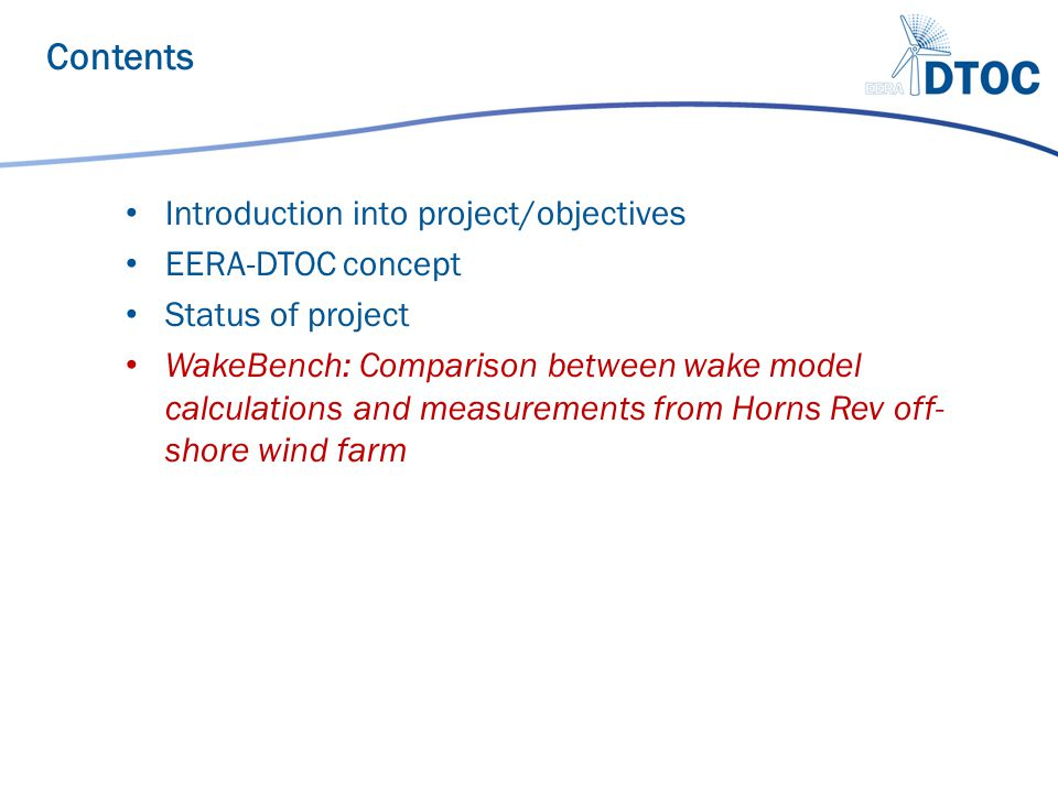 Introduction into project/objectives EERA-DTOC concept Status of project WakeBench: Comparison between wake model calculations and measurements from H