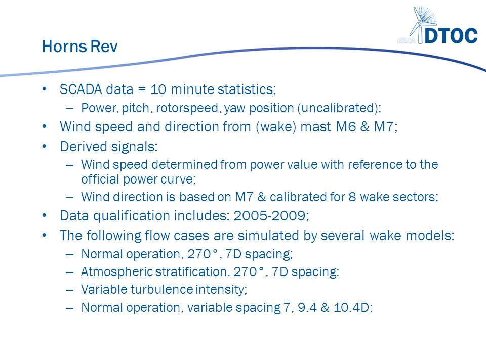 Horns Rev SCADA data = 10 minute statistics; – Power, pitch, rotorspeed, yaw position (uncalibrated); Wind speed and direction from (wake) mast M6 & M