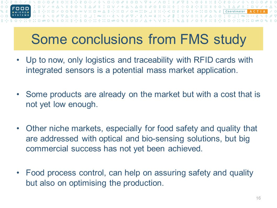 Some conclusions from FMS study Up to now, only logistics and traceability with RFID cards with integrated sensors is a potential mass market application.