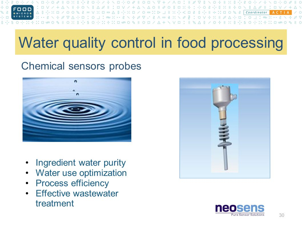 Water quality control in food processing Chemical sensors probes 30 Ingredient water purity Water use optimization Process efficiency Effective wastewater treatment