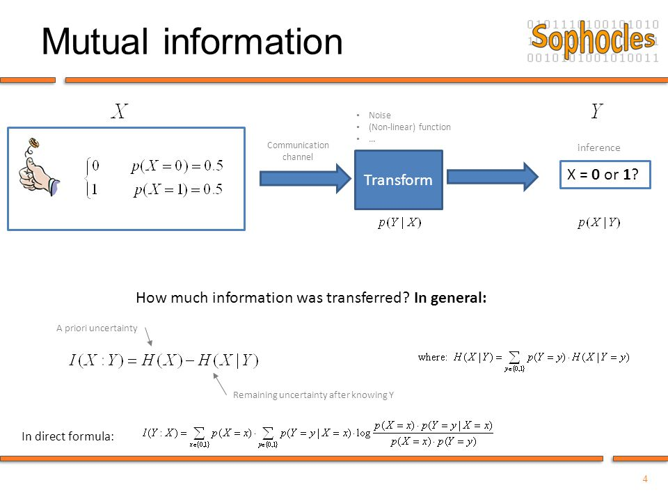 4 Mutual information X = 0 or 1? Transform Noise (Non-linear) function … Communication channel inference How much information was transferred? In gene