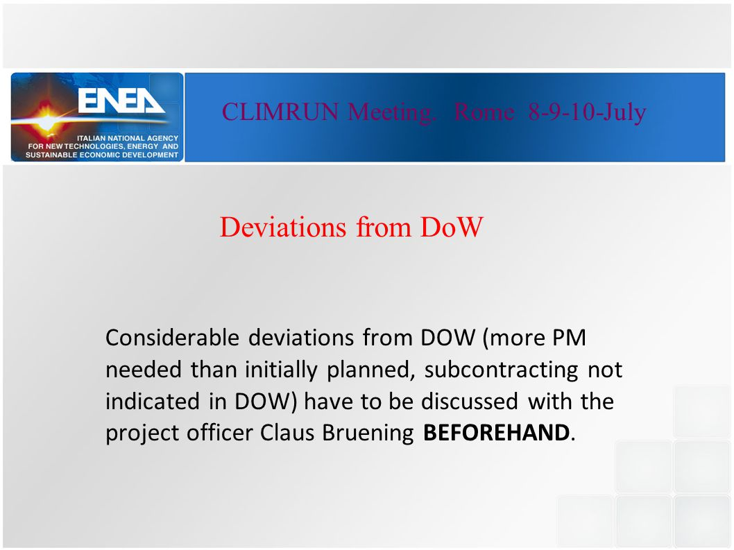Deviations from DoW Considerable deviations from DOW (more PM needed than initially planned, subcontracting not indicated in DOW) have to be discussed with the project officer Claus Bruening BEFOREHAND.