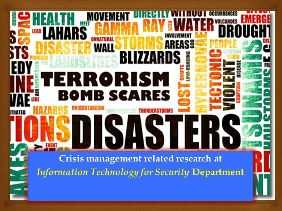 Crisis management related research at Information Technology for Security Department Crisis management related research at Information Technology for Security Department