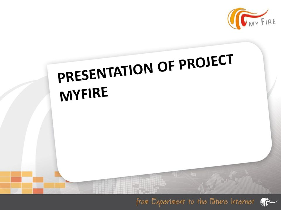 PRESENTATION OF PROJECT MYFIRE