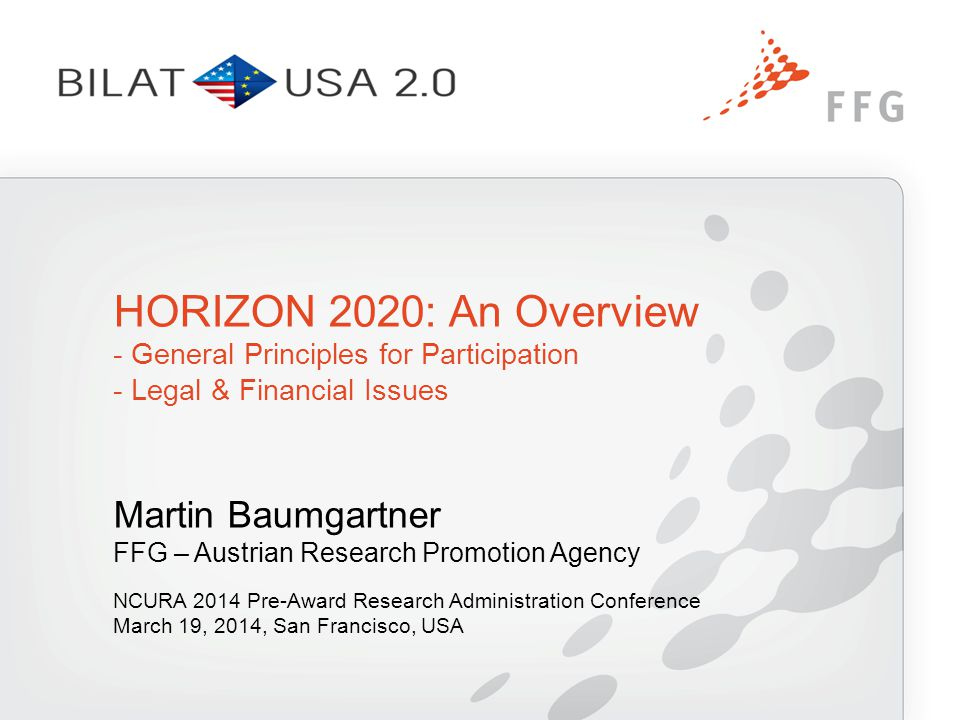 Martin Baumgartner FFG – Austrian Research Promotion Agency NCURA 2014 Pre-Award Research Administration Conference March 19, 2014, San Francisco, USA