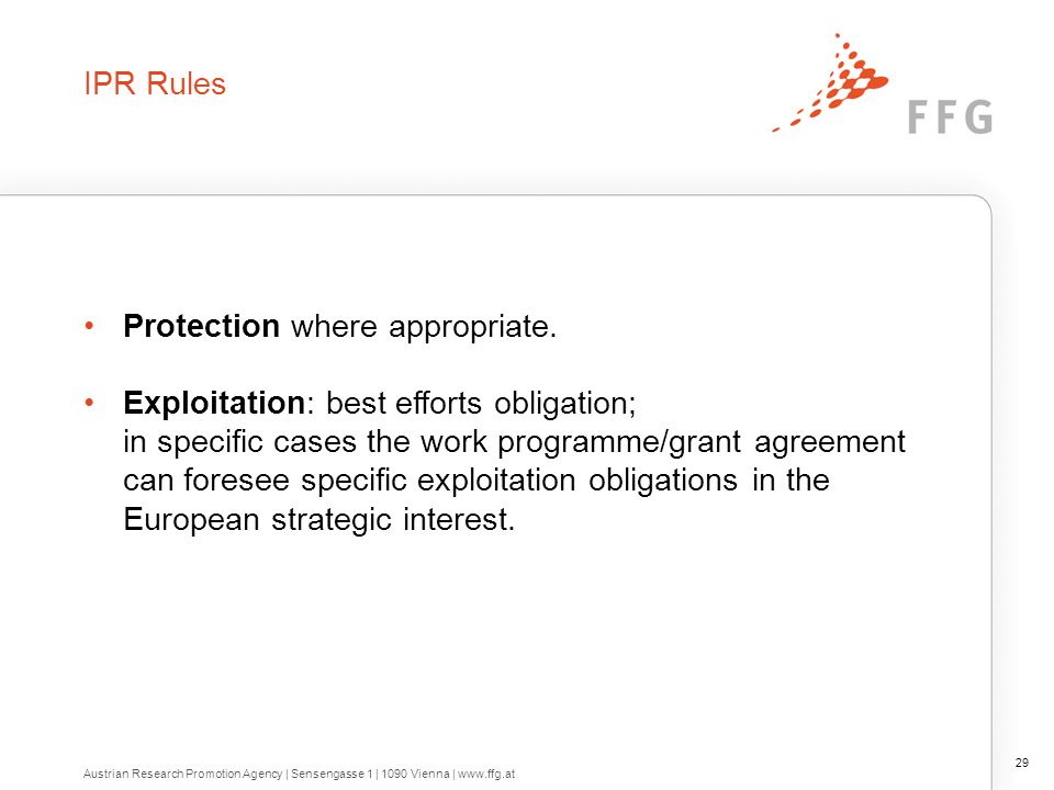 IPR Rules Protection where appropriate. Exploitation: best efforts obligation; in specific cases the work programme/grant agreement can foresee specif