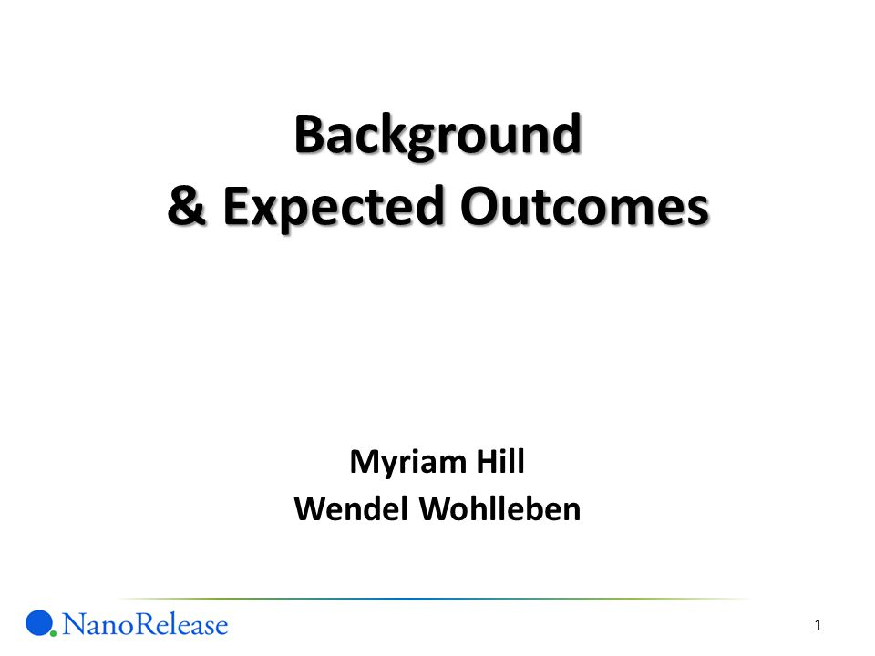 Background & Expected Outcomes 1 Myriam Hill Wendel Wohlleben