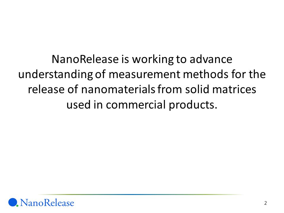 NanoRelease is working to advance understanding of measurement methods for the release of nanomaterials from solid matrices used in commercial product