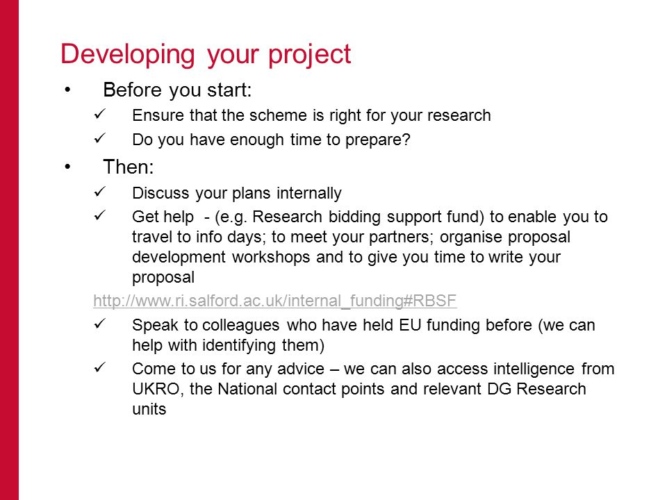 Developing your project Before you start: Ensure that the scheme is right for your research Do you have enough time to prepare? Then: Discuss your pla
