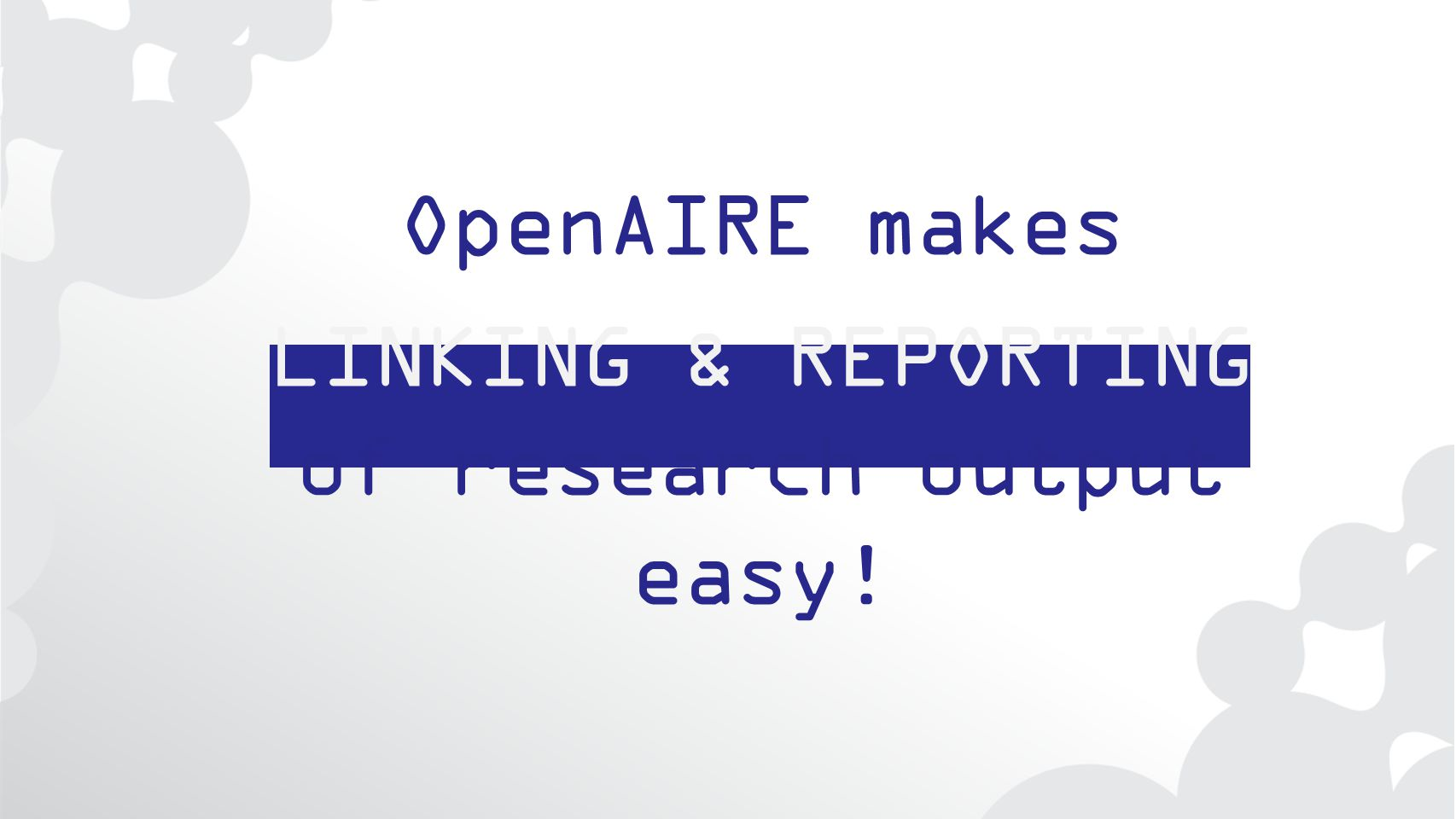 OpenAIRE makes LINKING & REPORTING of research output easy!