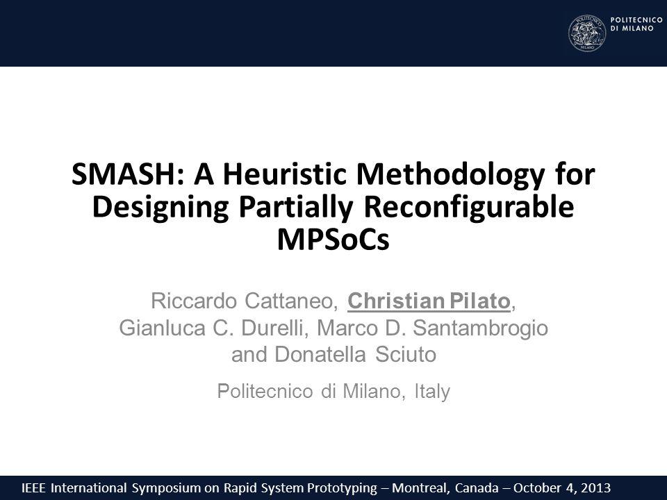 Riccardo Cattaneo, Christian Pilato, Gianluca C. Durelli, Marco D. Santambrogio and Donatella Sciuto Politecnico di Milano, Italy IEEE International S
