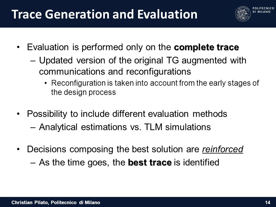 Christian Pilato, Politecnico di Milano Trace Generation and Evaluation complete traceEvaluation is performed only on the complete trace –Updated vers