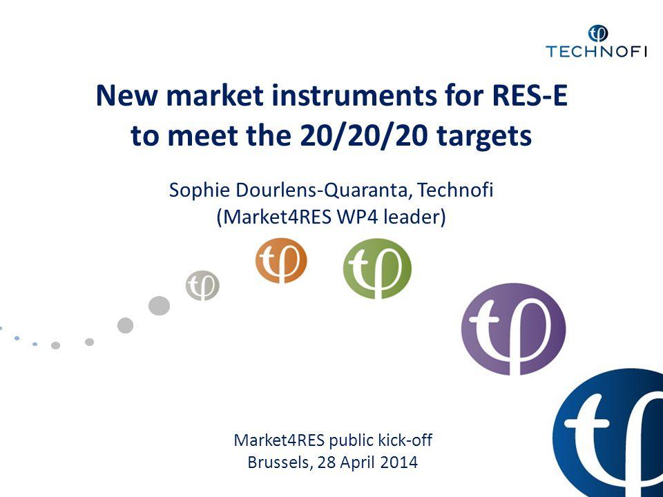 New market instruments for RES-E to meet the 20/20/20 targets Sophie Dourlens-Quaranta, Technofi (Market4RES WP4 leader) Market4RES public kick-off Br