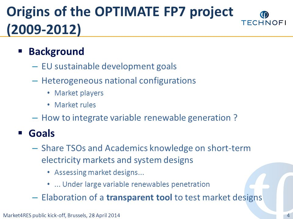 Market4RES public kick-off, Brussels, 28 April 2014 Origins of the OPTIMATE FP7 project (2009-2012)  Background – EU sustainable development goals –