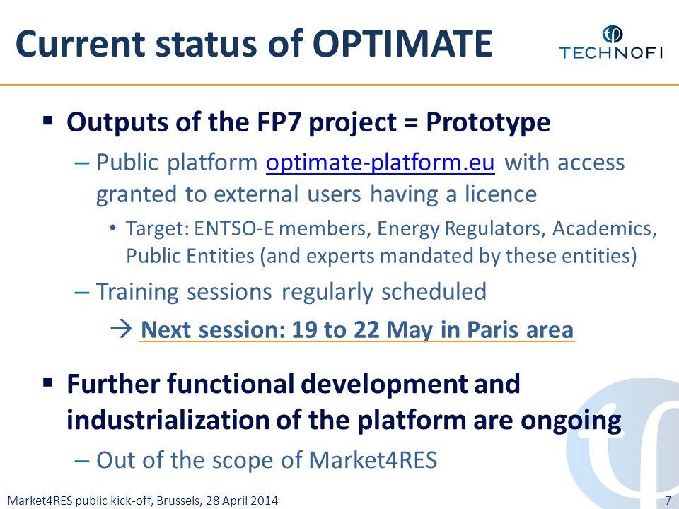 Market4RES public kick-off, Brussels, 28 April 2014 Current status of OPTIMATE 7  Outputs of the FP7 project = Prototype – Public platform optimate-p