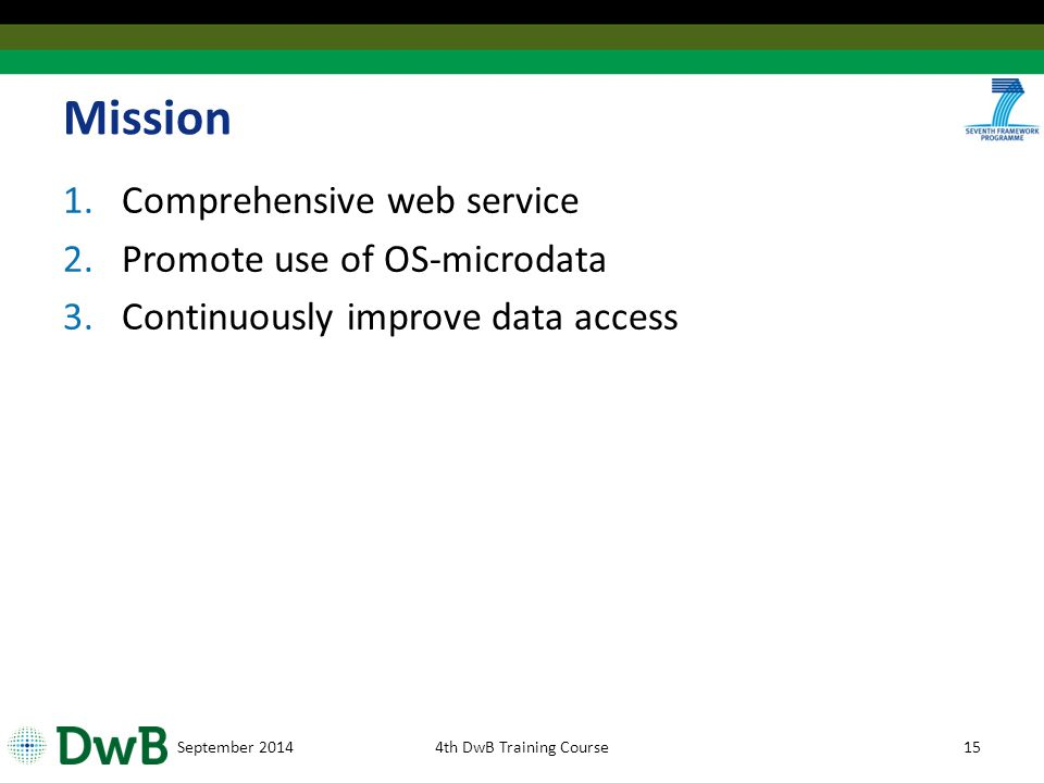 Mission 1.Comprehensive web service 2.Promote use of OS-microdata 3.Continuously improve data access September 20144th DwB Training Course15