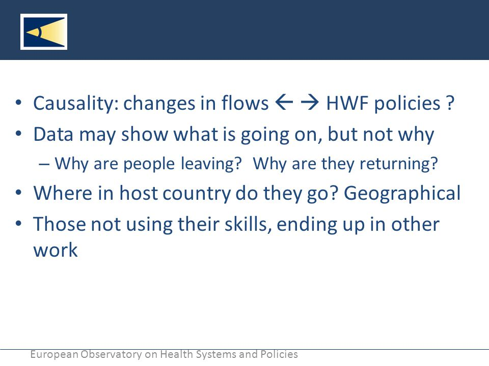 European Observatory on Health Systems and Policies Causality: changes in flows   HWF policies .